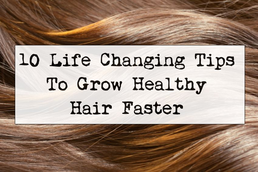 10 Tips to Grow Healthy Hair Faster