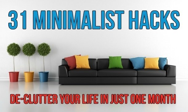 31 Minimalist Hacks De Clutter Your Life In Just One Month