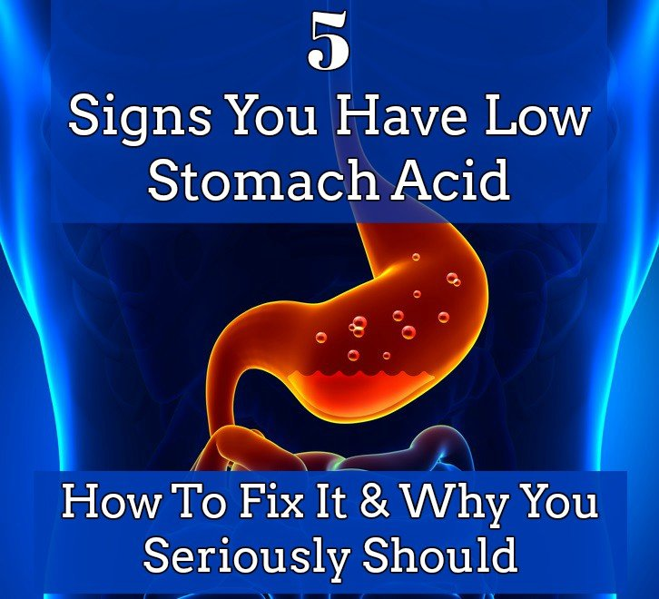 5 Signs You Have Low Stomach Acid How To Fix It & Why You Seriously Should