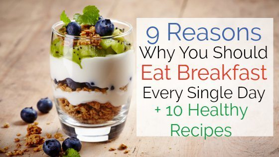 9 Reasons Why You Should Eat Breakfast Every Day + 10 Healthy Breakfast Recipes