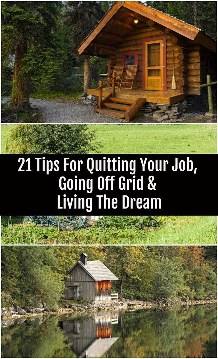 21 Tips For Quitting Your Job, Going Off Grid & Living The Dream