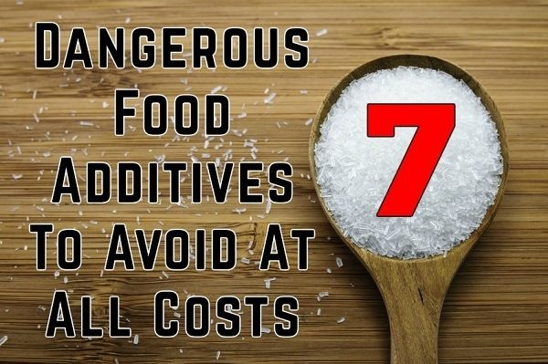 7 Dangerous Food Additives To Avoid At All Costs