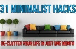 31 Minimalist Hacks – De-clutter Your Life In Just One Month