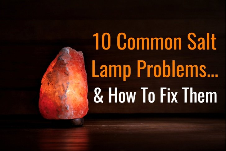 10 Common Himalayan Salt Lamp Problems & How To Fix Them